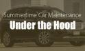 Summertime Car Maintenance: Under the Hood