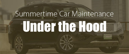 Summertime Car Maintenance: Under the Hood